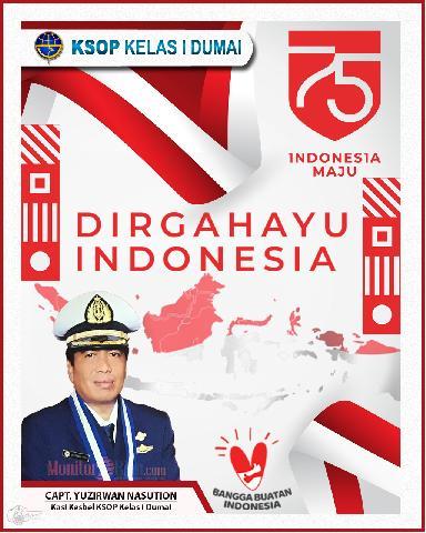 Capt. Yuzirwan Nasution, Kasi Kesbel KSOP Kelas I Dumai mengucapkan Selamat HUT RI ke - 75