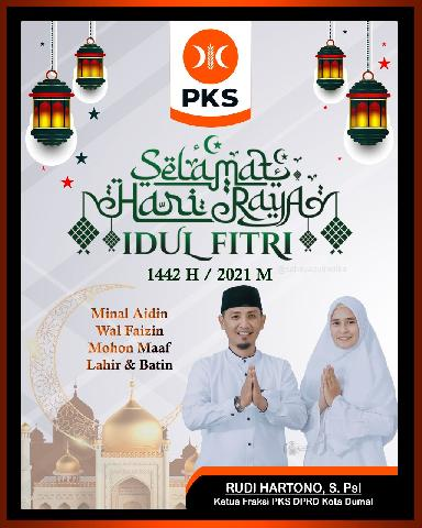 Ketua Fraksi PKS DPRD Kota Dumai Rudi Hartono, S. Psi mengucapkan Selamat Hari Raya Idul Fitri 1442 H
